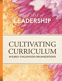 Art of Leadership: Cultivating Curriculum in Early Childhood Organizations
